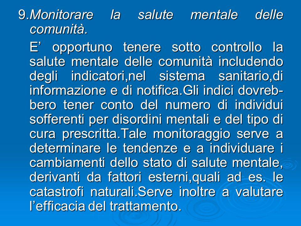 9.Monitorare la salute mentale delle comunità. E opportuno tenere sotto controllo la salute mentale delle comunità includendo degli indicatori,nel sis
