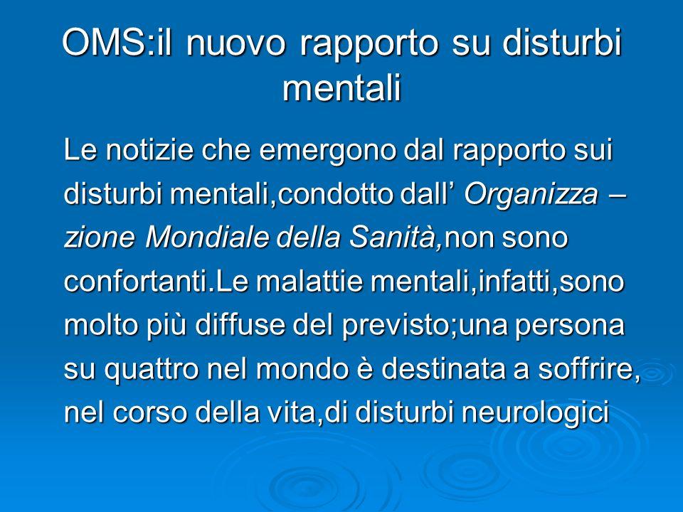 OMS:il nuovo rapporto su disturbi mentali Le notizie che emergono dal rapporto sui disturbi mentali,condotto dall Organizza – zione Mondiale della San