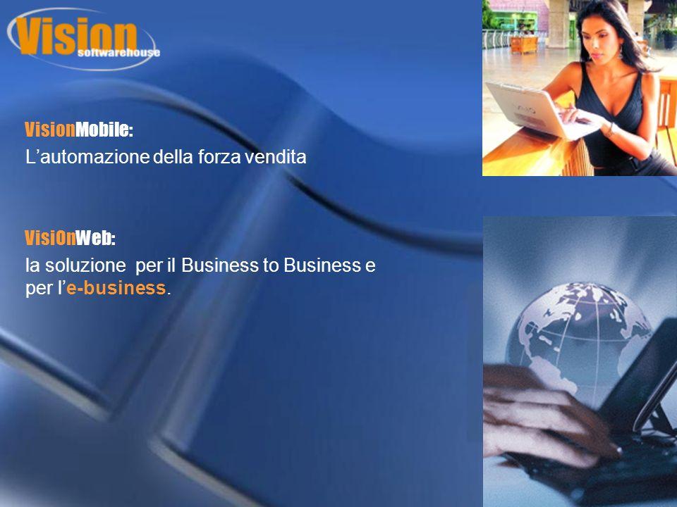 VisionMobile: Lautomazione della forza vendita VisiOnWeb: la soluzione per il Business to Business e per le-business.
