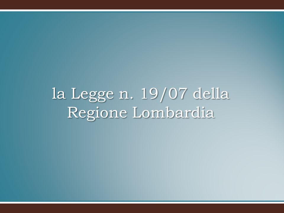 la Legge n. 19/07 della Regione Lombardia