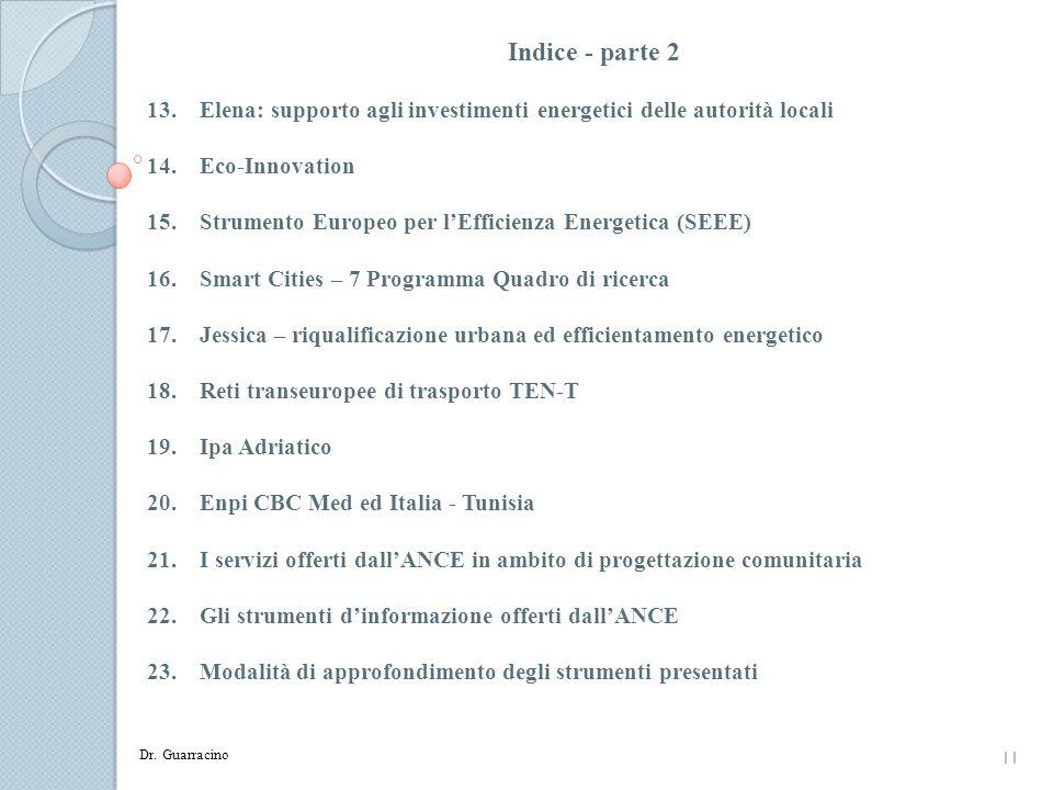 11 Indice - parte 2 13.Elena: supporto agli investimenti energetici delle autorità locali 14.Eco-Innovation 15.Strumento Europeo per lEfficienza Energ