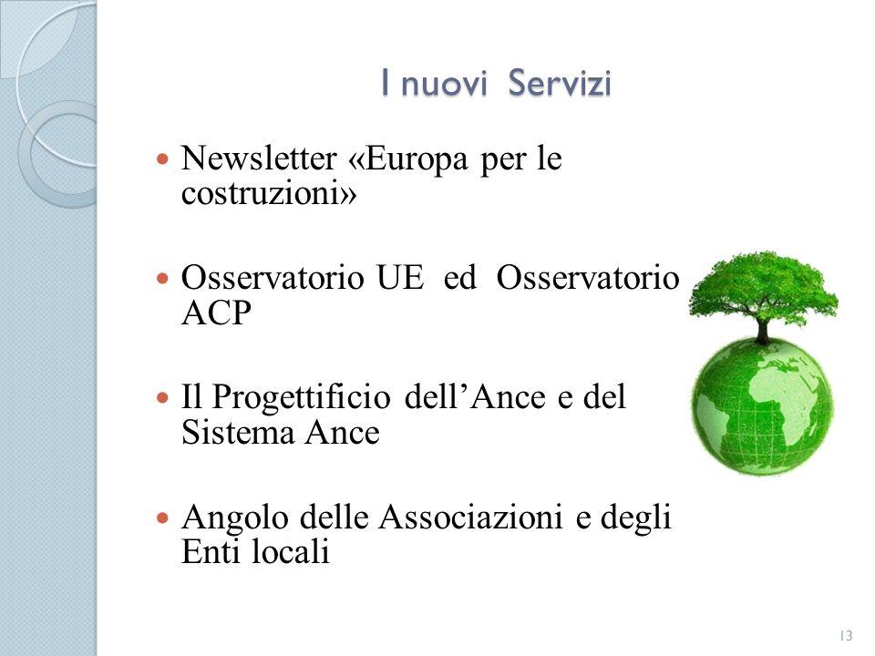 I nuovi Servizi Newsletter «Europa per le costruzioni» Osservatorio UE ed Osservatorio ACP Il Progettificio dellAnce e del Sistema Ance Angolo delle A