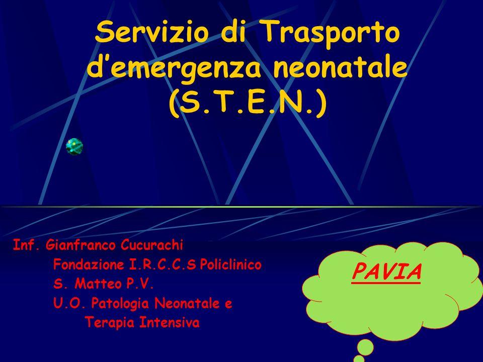 Servizio di Trasporto demergenza neonatale (S.T.E.N.) PAVIA Inf. Gianfranco Cucurachi Fondazione I.R.C.C.S Policlinico S. Matteo P.V. U.O. Patologia N