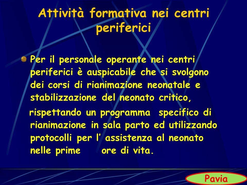 Attività formativa nei centri periferici Per il personale operante nei centri periferici è auspicabile che si svolgono dei corsi di rianimazione neona