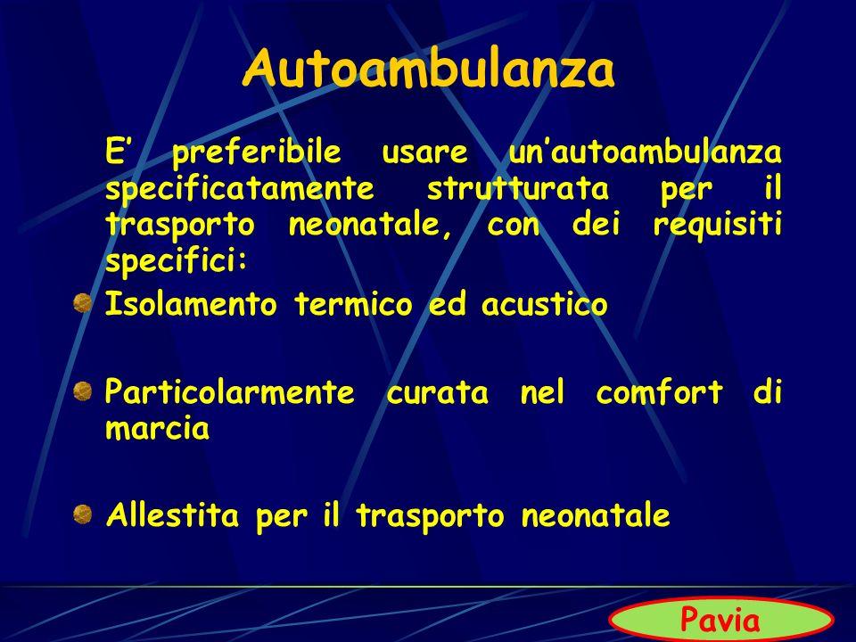 Autoambulanza E preferibile usare unautoambulanza specificatamente strutturata per il trasporto neonatale, con dei requisiti specifici: Isolamento ter