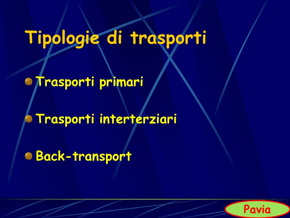 Tipologie di trasporti Trasporti primari Trasporti interterziari Back-transport Pavia