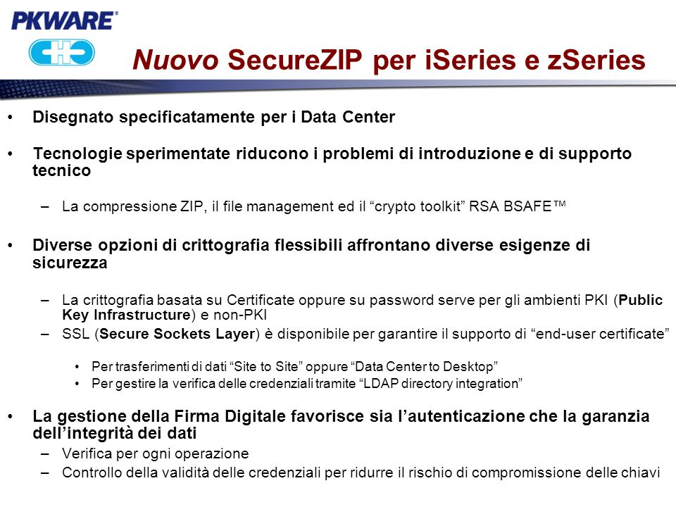 Trusted ZIP Solutions for the Enterprise Architettura SecureZIP per Data Center Si rivolge a qualunque tipo di Data Center Protegge i dati mentre riduce luso di bandwidth (processor/network) e di storage Supporta il phased deployment che rende i trasferimenti piu veloci