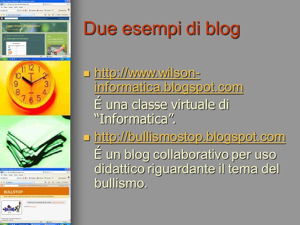Due esempi di blog http://www.wilson- informatica.blogspot.com http://www.wilson- informatica.blogspot.com http://www.wilson- informatica.blogspot.com