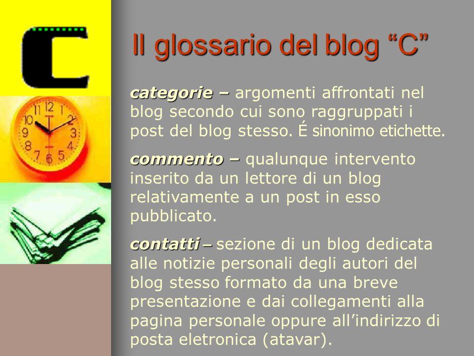 categorie – categorie – argomenti affrontati nel blog secondo cui sono raggruppati i post del blog stesso. É sinonimo etichette. commento – commento –