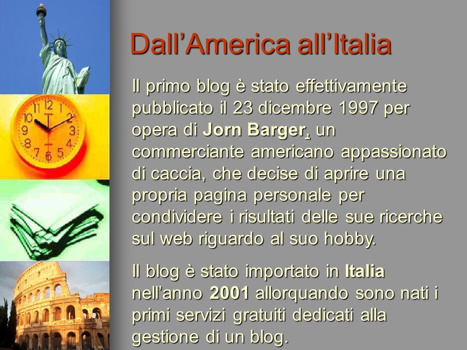 DallAmerica allItalia Il primo blog è stato effettivamente pubblicato il 23 dicembre 1997 per opera di Jorn Barger, un commerciante americano appassio