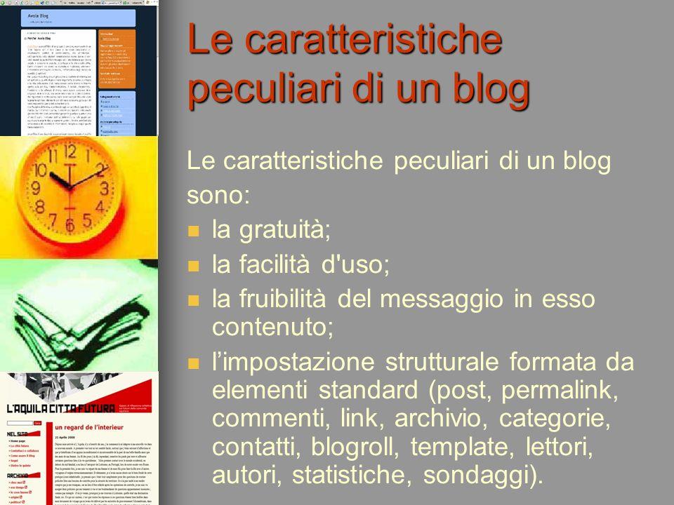Le caratteristiche peculiari di un blog sono: la gratuità; la facilità d'uso; la fruibilità del messaggio in esso contenuto; limpostazione strutturale