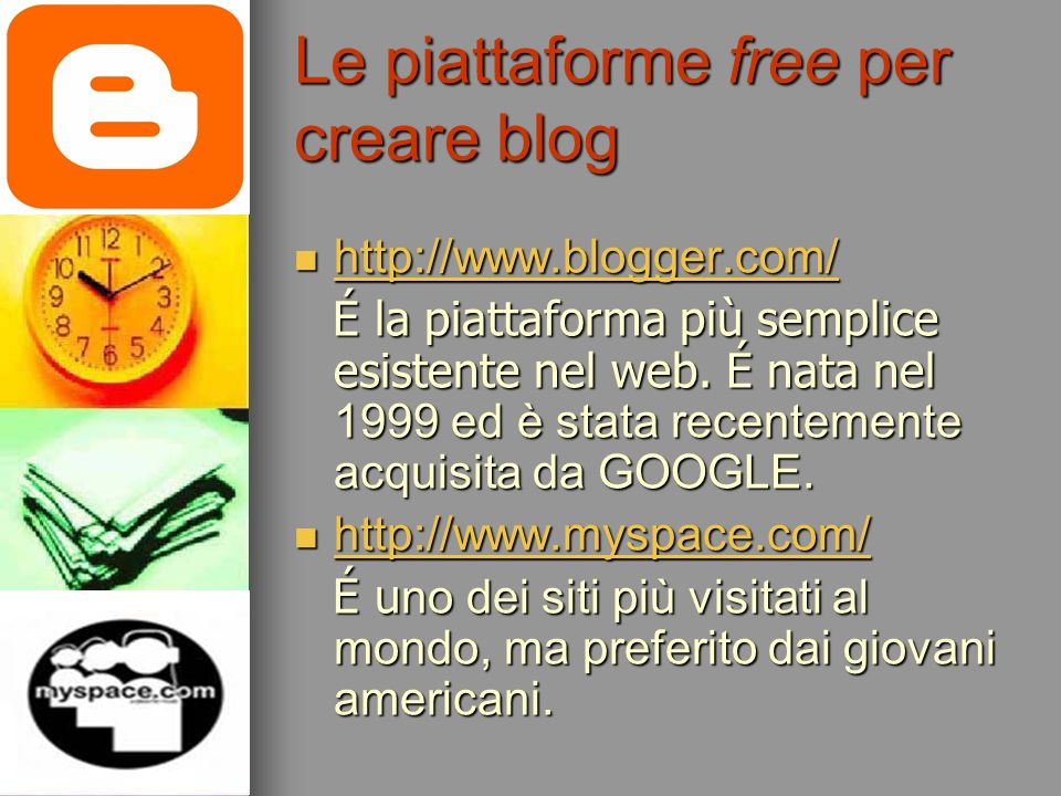 Le piattaforme free per creare blog http://www.blogger.com/ http://www.blogger.com/ http://www.blogger.com/ É la piattaforma più semplice esistente ne
