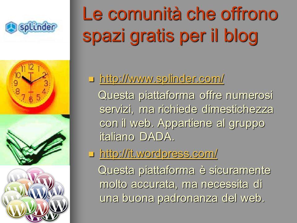 http://www.splinder.com/ http://www.splinder.com/ http://www.splinder.com/ Questa piattaforma offre numerosi servizi, ma richiede dimestichezza con il