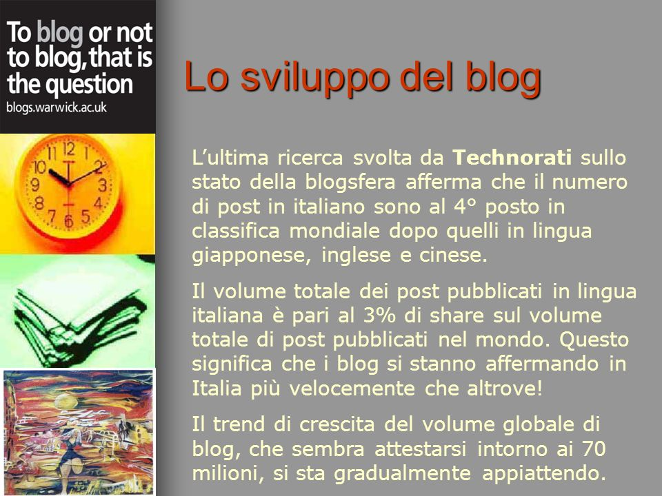 Lultima ricerca svolta da Technorati sullo stato della blogsfera afferma che il numero di post in italiano sono al 4° posto in classifica mondiale dop