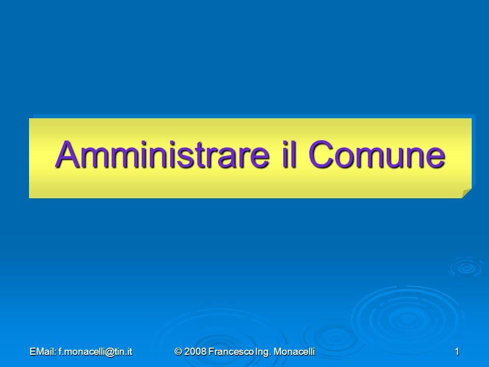 EMail: f.monacelli@tin.it© 2008 Francesco Ing. Monacelli1 Amministrare il Comune