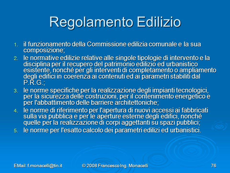 EMail: f.monacelli@tin.it© 2008 Francesco Ing.Monacelli76 Regolamento Edilizio 1.