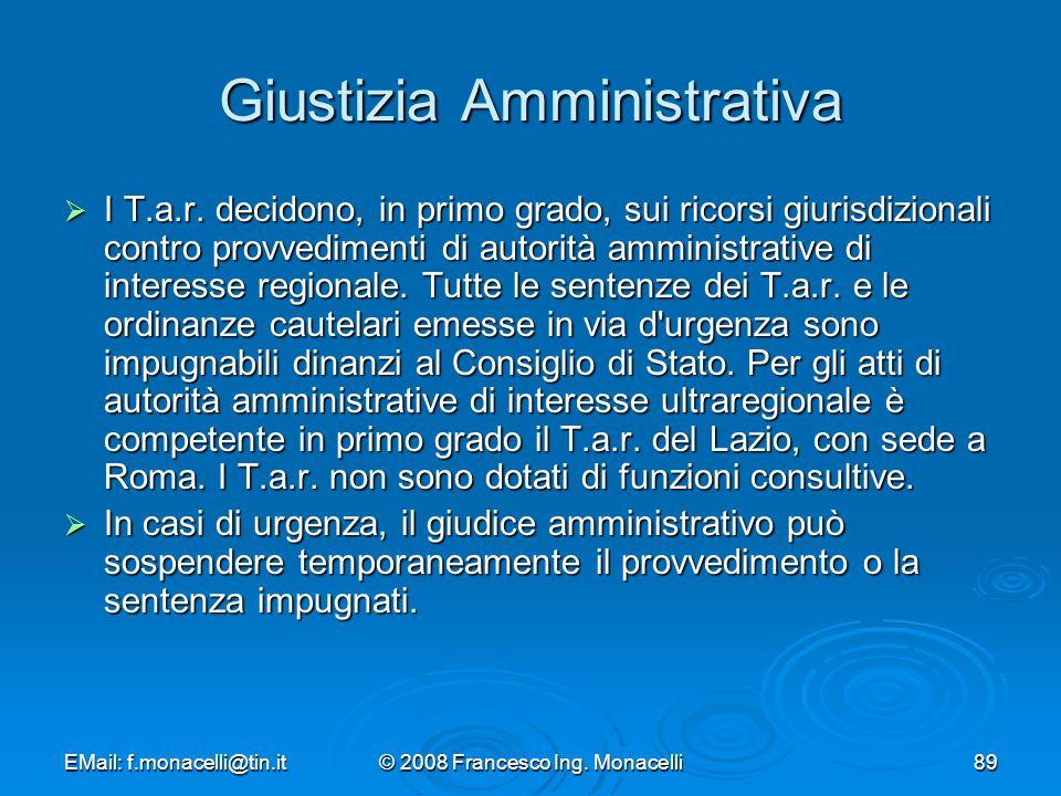 EMail: f.monacelli@tin.it© 2008 Francesco Ing.Monacelli89 Giustizia Amministrativa I T.a.r.