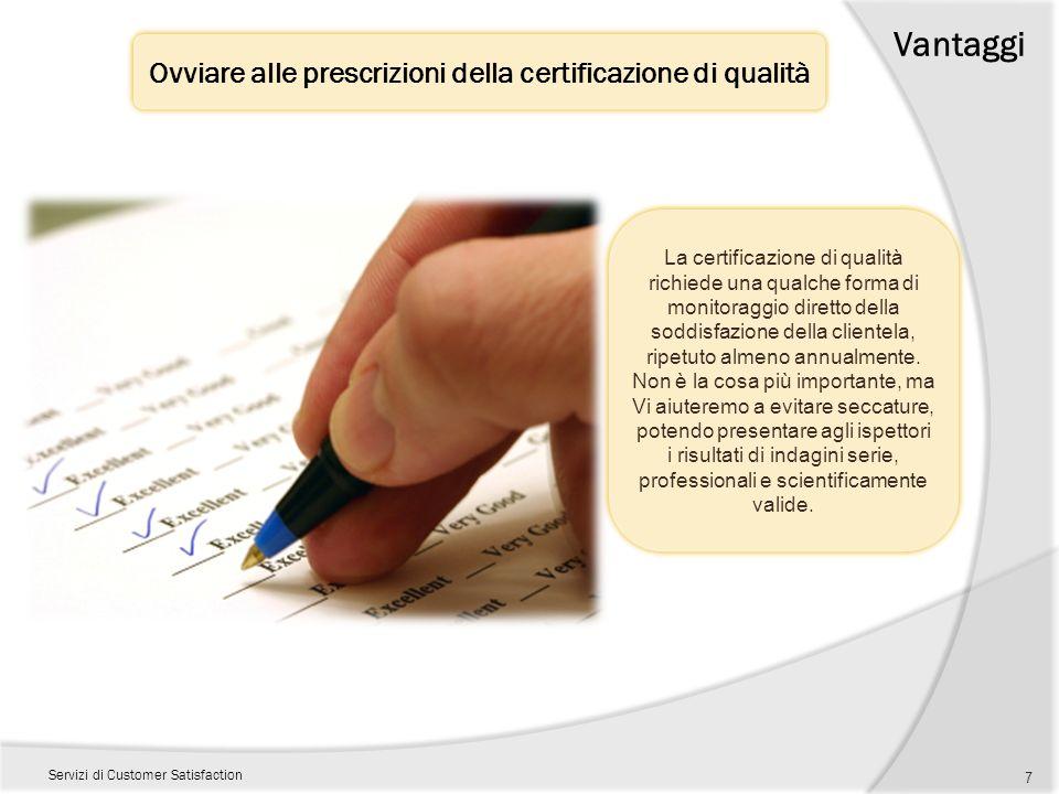 Ovviare alle prescrizioni della certificazione di qualità Vantaggi Servizi di Customer Satisfaction 7 La certificazione di qualità richiede una qualch