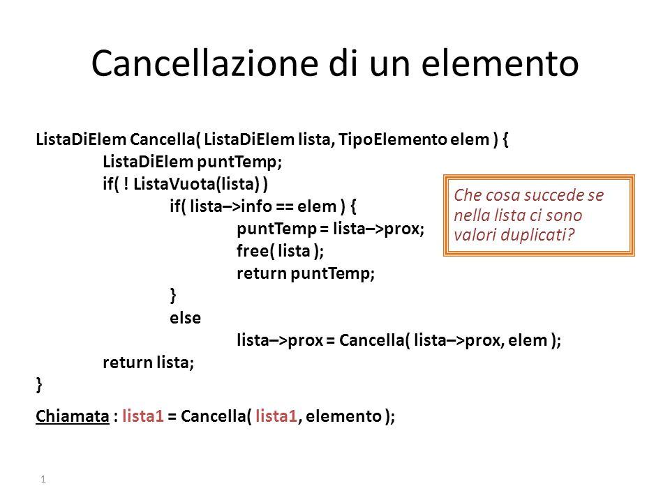1 ListaDiElem Cancella( ListaDiElem lista, TipoElemento elem ) { ListaDiElem puntTemp; if( .