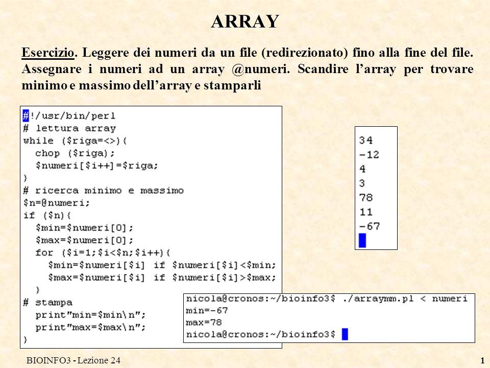 BIOINFO3 - Lezione 241 Esercizio. Leggere dei numeri da un file (redirezionato) fino alla fine del file. Assegnare i numeri ad un array @numeri. Scand
