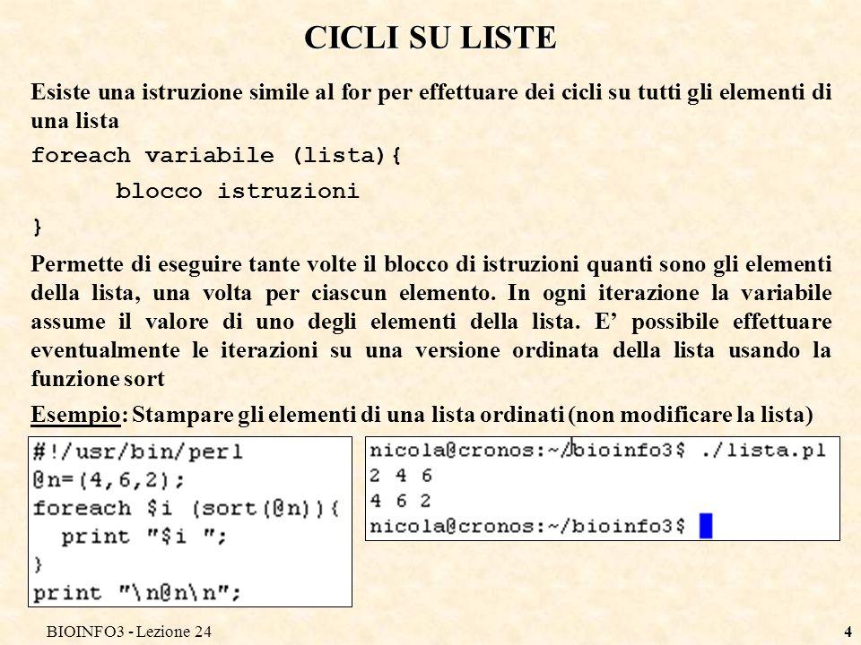 BIOINFO3 - Lezione 244 CICLI SU LISTE Esiste una istruzione simile al for per effettuare dei cicli su tutti gli elementi di una lista foreach variabil