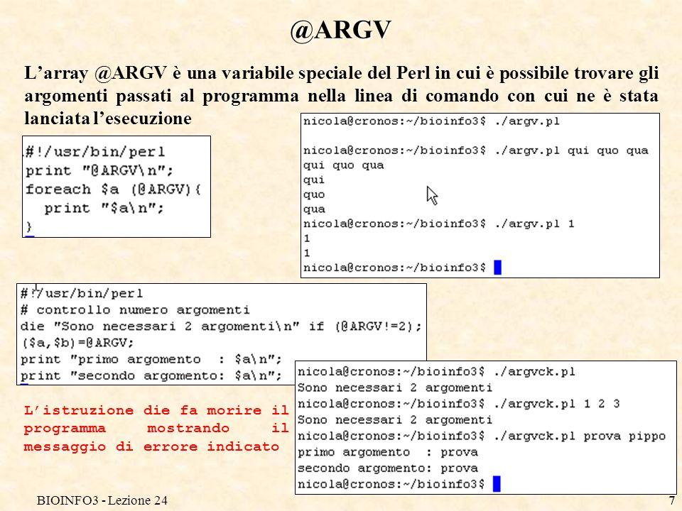 BIOINFO3 - Lezione 247 @ARGV Larray @ARGV è una variabile speciale del Perl in cui è possibile trovare gli argomenti passati al programma nella linea