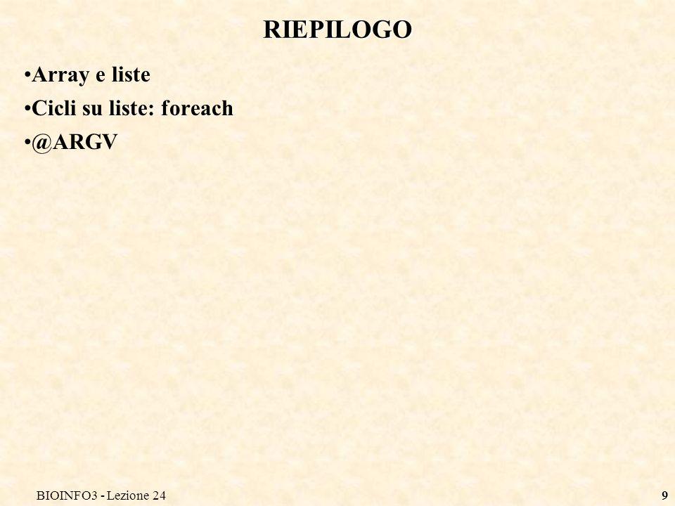 BIOINFO3 - Lezione 249 RIEPILOGO Array e liste Cicli su liste: foreach @ARGV