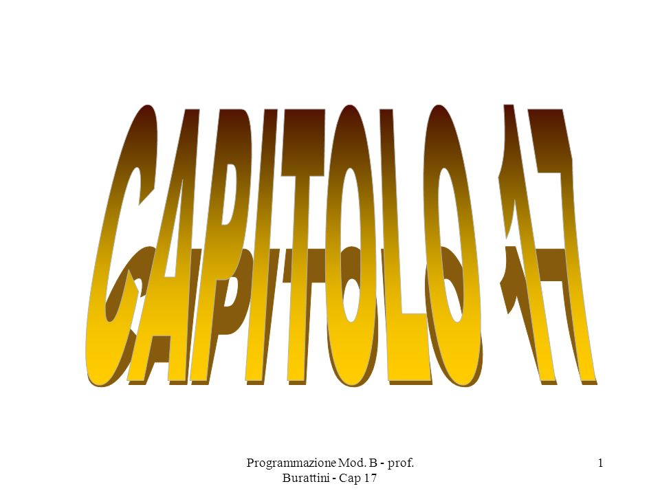 Programmazione Mod. B - prof. Burattini - Cap 17 1
