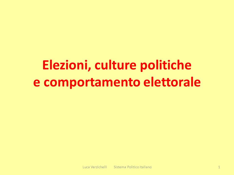 Elezioni, culture politiche e comportamento elettorale 1Luca Verzichelli Sistema Politico Italiano