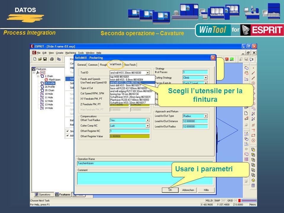 Process Integration DATOS for Seconda operazione – Cavature 2. Operazione, cavature Scegli lutensile per sgrossatura Scegli lutensile per la finitura