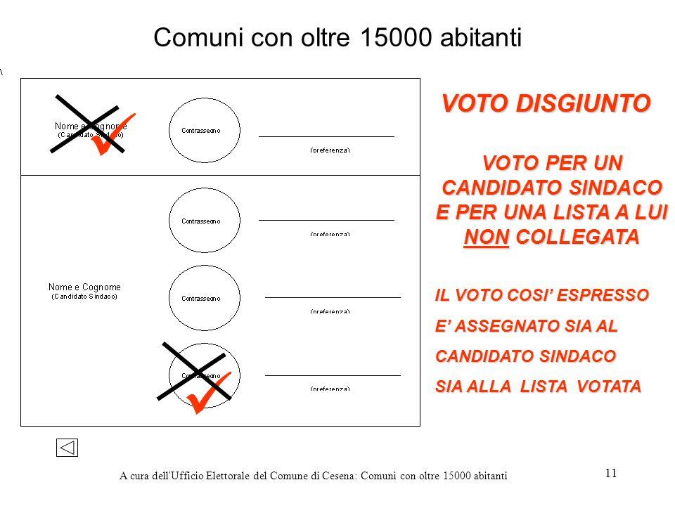 A cura dell'Ufficio Elettorale del Comune di Cesena: Comuni con oltre 15000 abitanti 11 Comuni con oltre 15000 abitanti VOTO PER UN CANDIDATO SINDACO