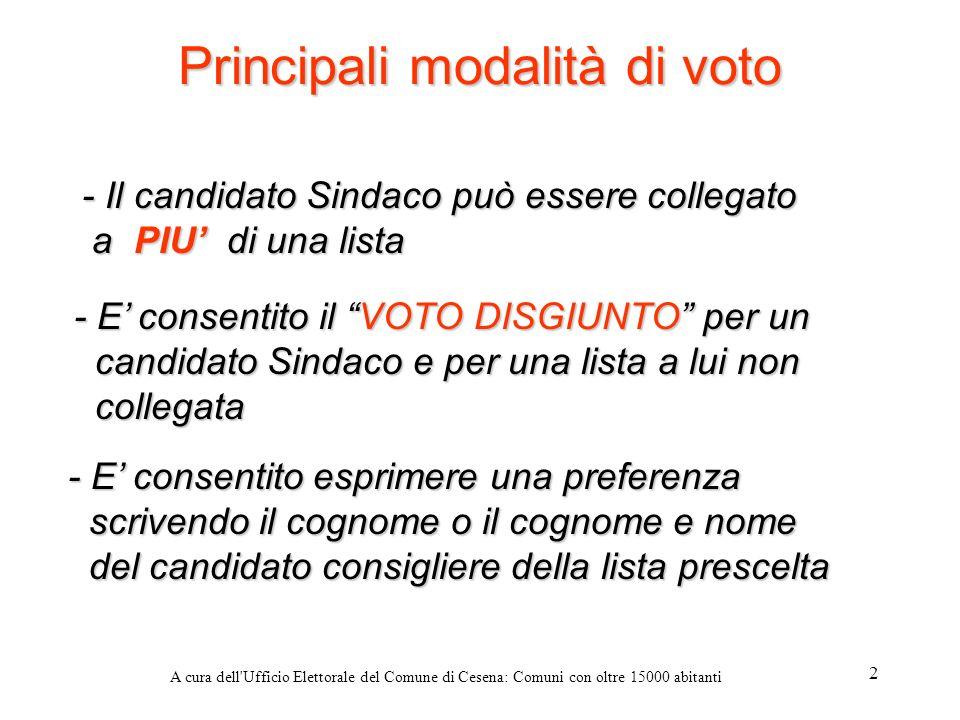 A cura dell'Ufficio Elettorale del Comune di Cesena: Comuni con oltre 15000 abitanti 2 Principali modalità di voto - Il candidato Sindaco può essere c
