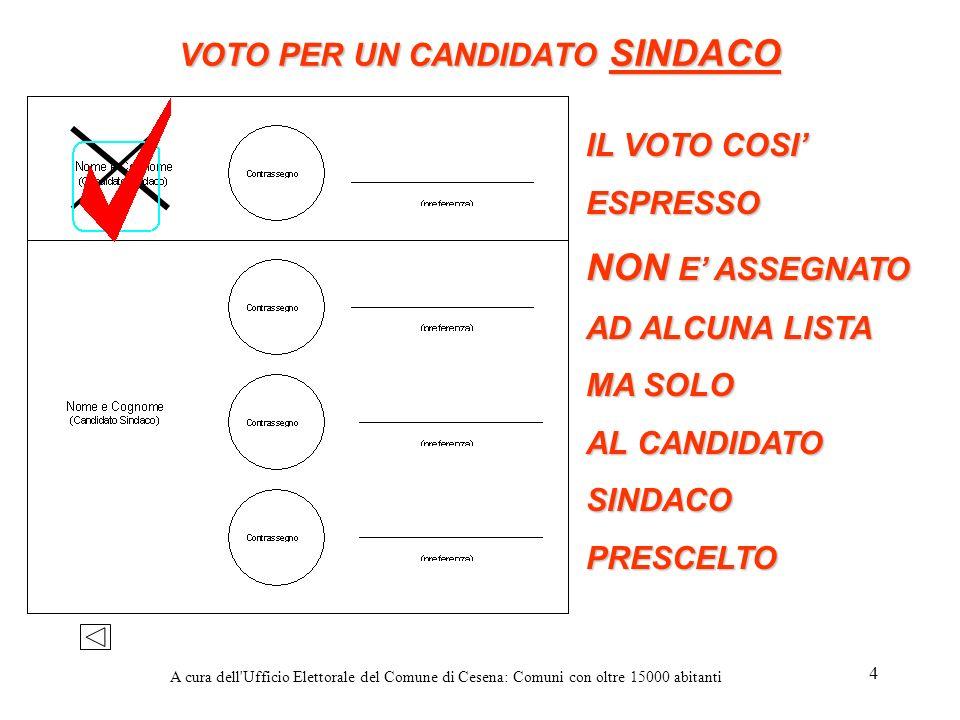 A cura dell'Ufficio Elettorale del Comune di Cesena: Comuni con oltre 15000 abitanti 4 VOTO PER UN CANDIDATO SINDACO IL VOTO COSI ESPRESSO NON E ASSEG