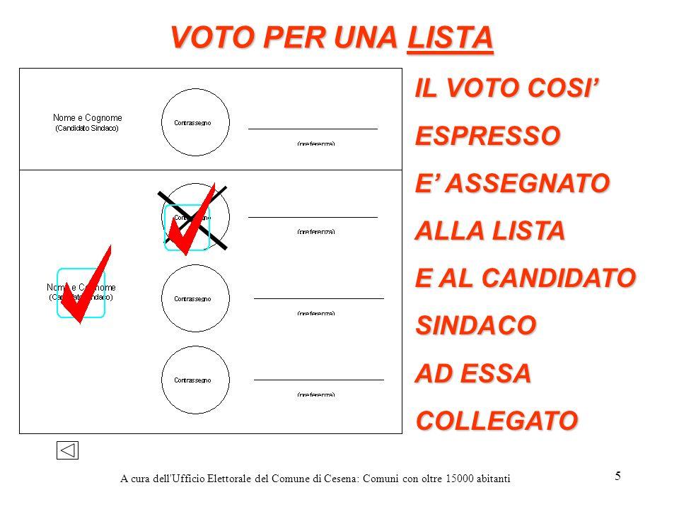 A cura dell'Ufficio Elettorale del Comune di Cesena: Comuni con oltre 15000 abitanti 5 VOTO PER UNA LISTA IL VOTO COSI ESPRESSO E ASSEGNATO ALLA LISTA