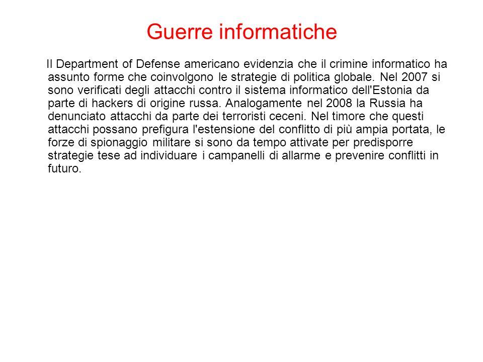 Guerre informatiche Il Department of Defense americano evidenzia che il crimine informatico ha assunto forme che coinvolgono le strategie di politica