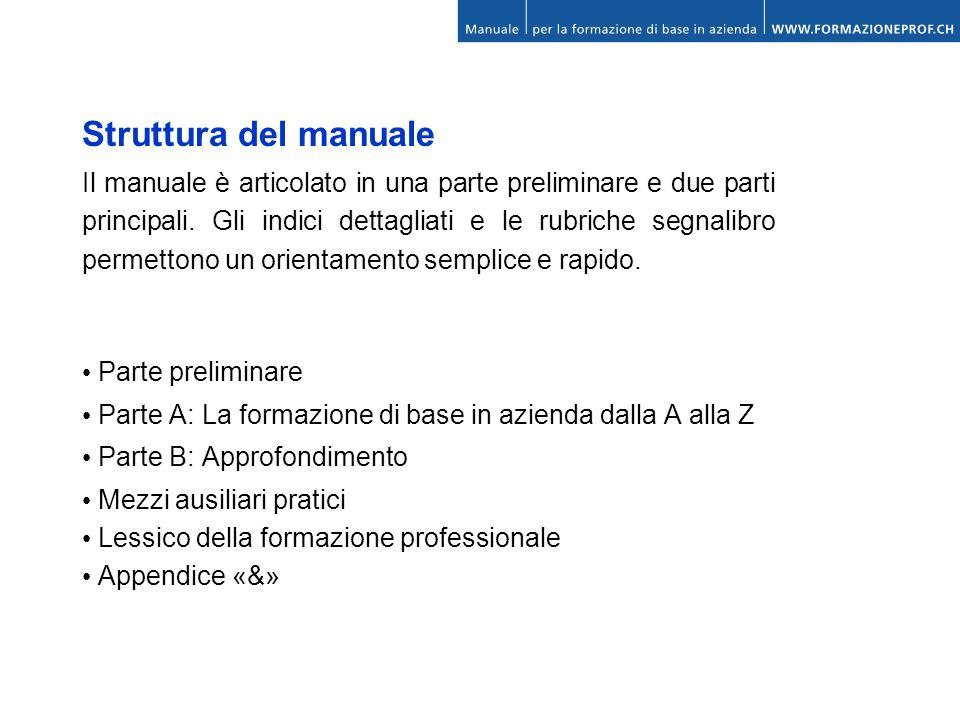 Struttura del manuale Il manuale è articolato in una parte preliminare e due parti principali. Gli indici dettagliati e le rubriche segnalibro permett