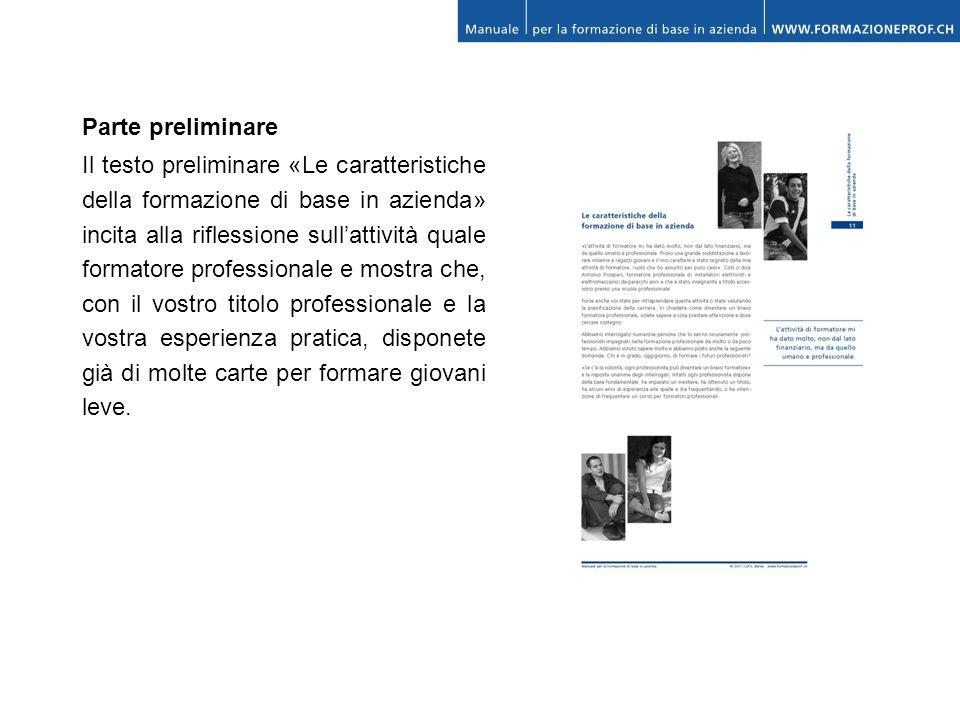 Parte preliminare Il testo preliminare «Le caratteristiche della formazione di base in azienda» incita alla riflessione sullattività quale formatore p