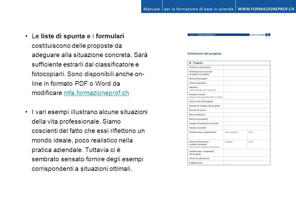 Le liste di spunta e i formulari costituiscono delle proposte da adeguare alla situazione concreta. Sarà sufficiente estrarli dal classificatore e fot