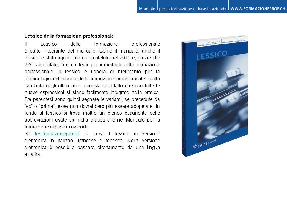 Lessico della formazione professionale Il Lessico della formazione professionale è parte integrante del manuale. Come il manuale, anche il lessico è s