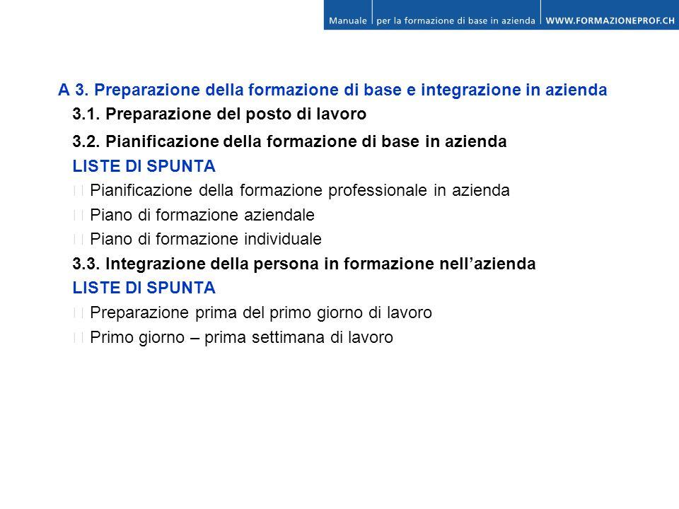 A 3. Preparazione della formazione di base e integrazione in azienda 3.1. Preparazione del posto di lavoro 3.2. Pianificazione della formazione di bas