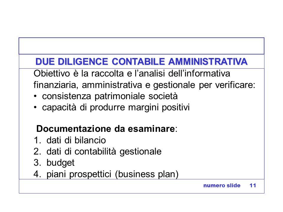 numero slide 11 DUE DILIGENCE CONTABILE AMMINISTRATIVA Obiettivo è la raccolta e lanalisi dellinformativa finanziaria, amministrativa e gestionale per