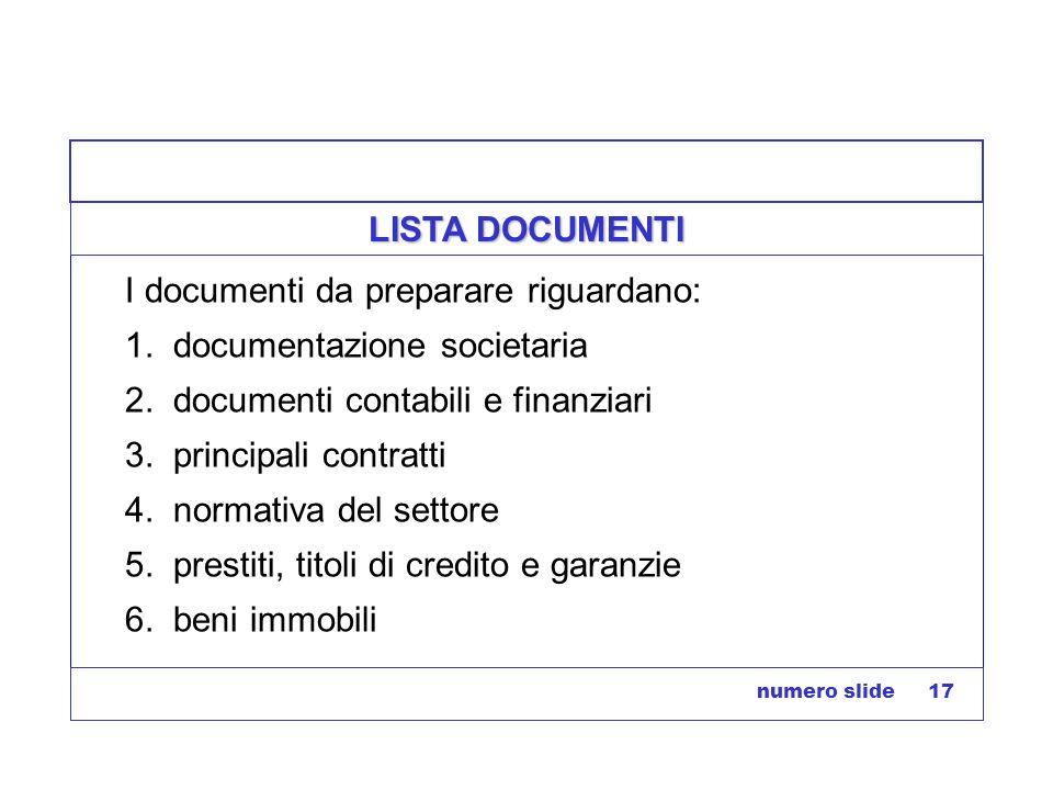 numero slide 17 LISTA DOCUMENTI I documenti da preparare riguardano: 1. documentazione societaria 2. documenti contabili e finanziari 3. principali co
