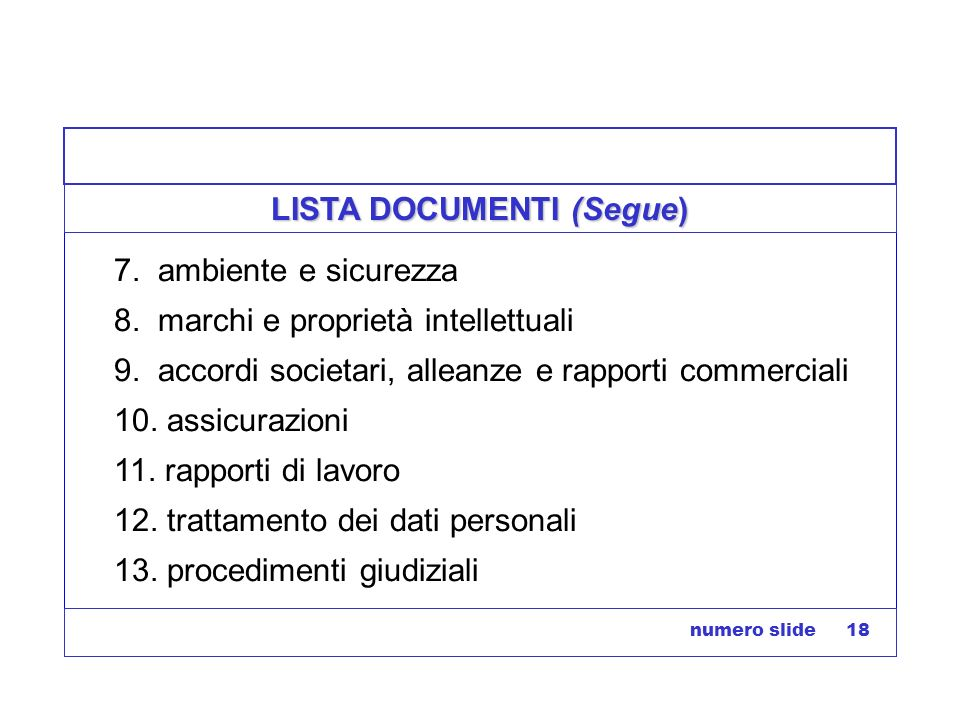 numero slide 18 LISTA DOCUMENTI (Segue) 7.ambiente e sicurezza 8.