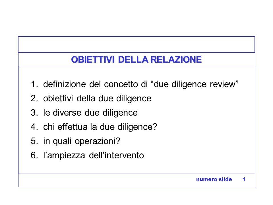 numero slide 1 OBIETTIVI DELLA RELAZIONE 1. definizione del concetto di due diligence review 2. obiettivi della due diligence 3. le diverse due dilige
