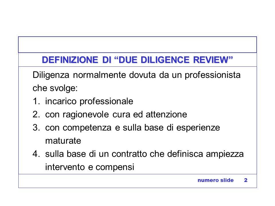 numero slide 2 DEFINIZIONE DI DUE DILIGENCE REVIEW Diligenza normalmente dovuta da un professionista che svolge: 1. incarico professionale 2. con ragi