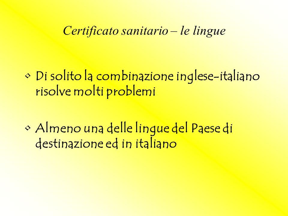 Di solito la combinazione inglese-italiano risolve molti problemi Almeno una delle lingue del Paese di destinazione ed in italiano Certificato sanitar