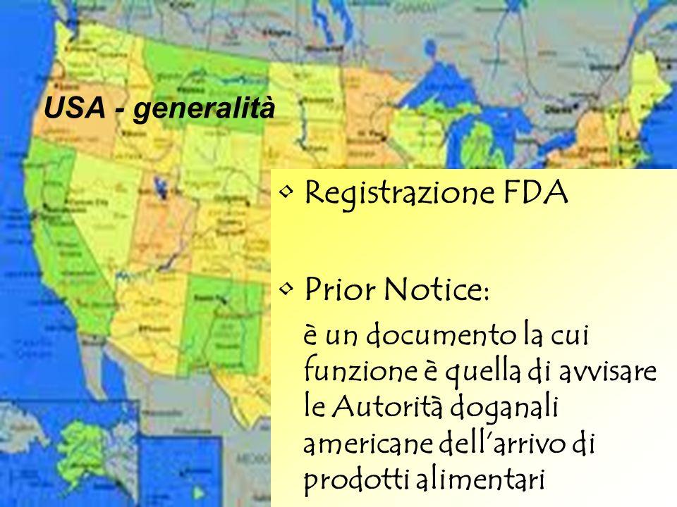 USA - generalità Registrazione FDA Prior Notice: è un documento la cui funzione è quella di avvisare le Autorità doganali americane dellarrivo di prod