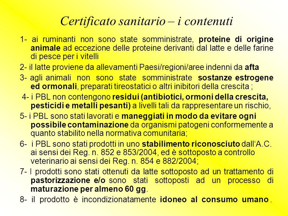 Certificato sanitario – i contenuti 1- ai ruminanti non sono state somministrate, proteine di origine animale ad eccezione delle proteine derivanti da