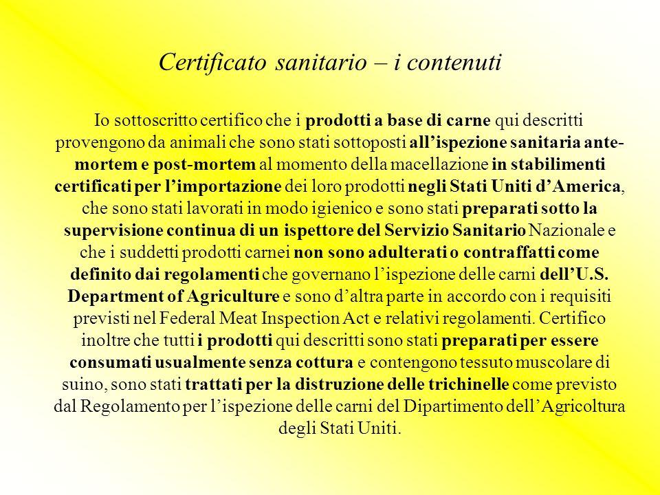 Certificato sanitario – i contenuti Io sottoscritto certifico che i prodotti a base di carne qui descritti provengono da animali che sono stati sottop