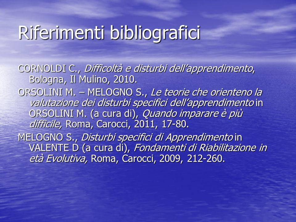 Riferimenti bibliografici CORNOLDI C., Difficoltà e disturbi dellapprendimento, Bologna, Il Mulino, 2010. ORSOLINI M. – MELOGNO S., Le teorie che orie